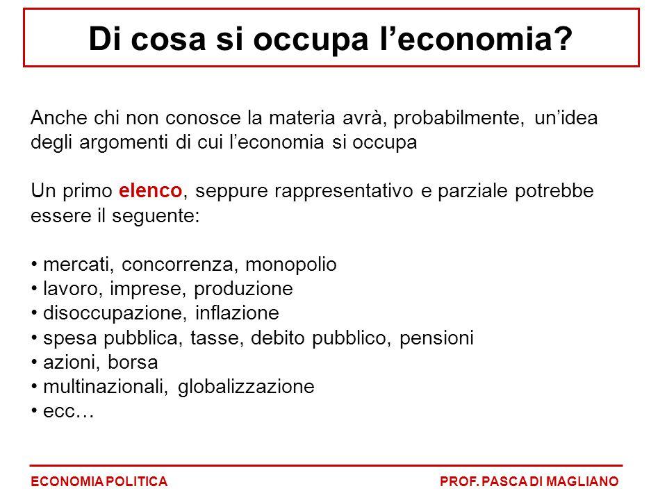 Di cosa si occupa l'economia? Anche chi non conosce la materia avrà, probabilmente, un'idea degli argomenti di cui l'economia si occupa Un primo elenc