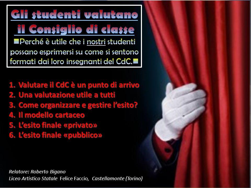 Relatore: Roberto Bigano Felice Faccio Liceo Artistico Statale Felice Faccio, Castellamonte (Torino) 1.Valutare il CdC è un punto di arrivo 2.Una valu