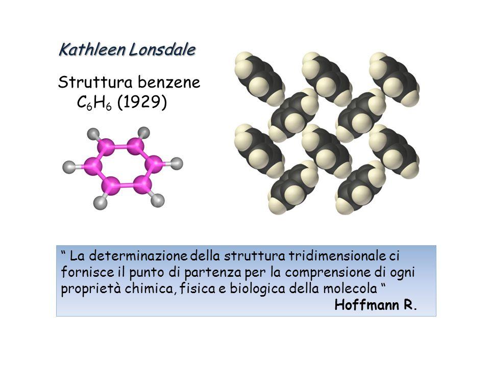 """Kathleen Lonsdale Struttura benzene C 6 H 6 (1929) """" La determinazione della struttura tridimensionale ci fornisce il punto di partenza per la compren"""