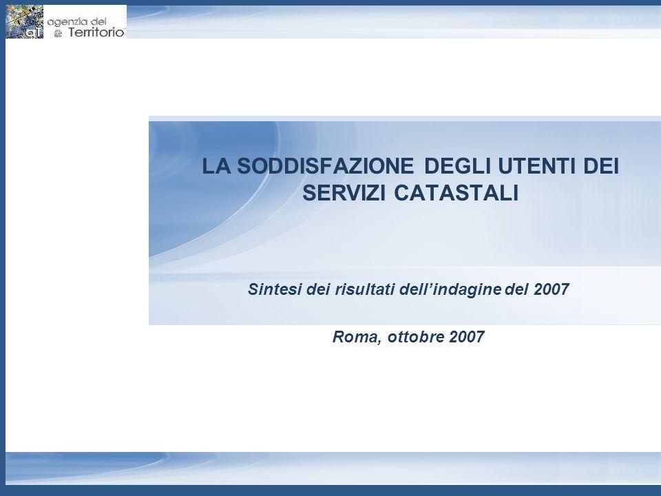 LA SODDISFAZIONE DEGLI UTENTI DEI SERVIZI CATASTALI Sintesi dei risultati dell'indagine del 2007 Roma, ottobre 2007