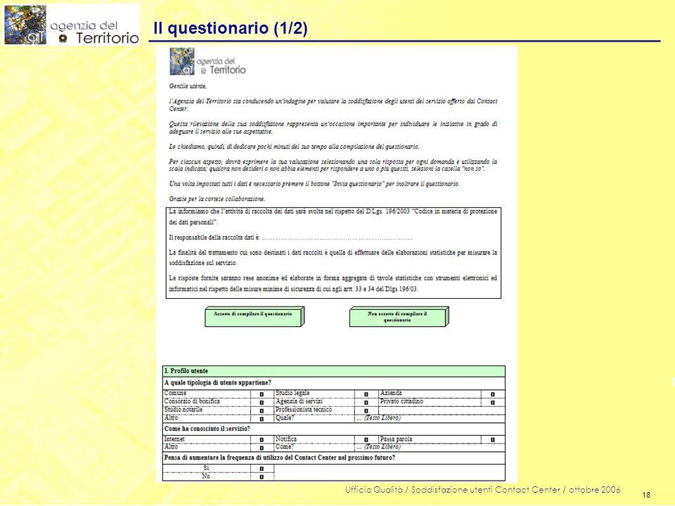 18 Ufficio Qualità / Soddisfazione utenti Contact Center / ottobre 2006 18 Il questionario (1/2)
