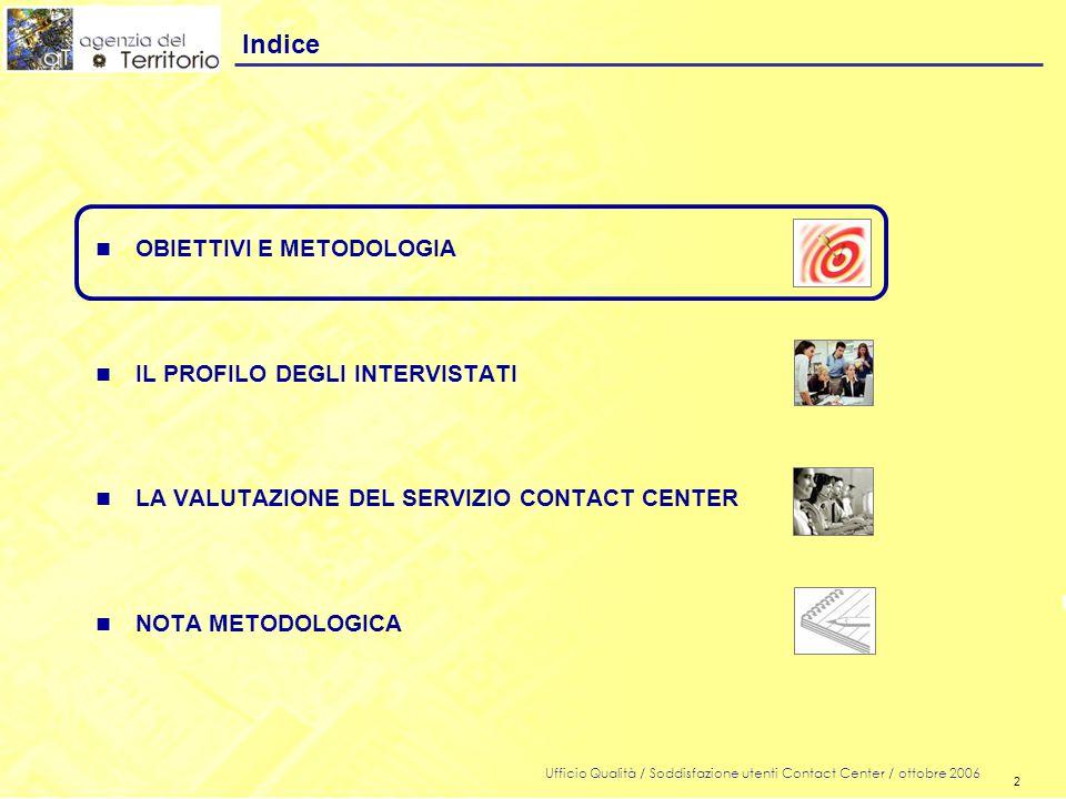 2 Ufficio Qualità / Soddisfazione utenti Contact Center / ottobre 2006 2 n OBIETTIVI E METODOLOGIA n IL PROFILO DEGLI INTERVISTATI n LA VALUTAZIONE DEL SERVIZIO CONTACT CENTER n NOTA METODOLOGICA Indice