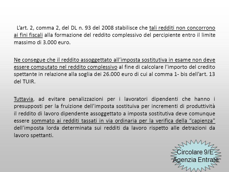 L'art. 2, comma 2, del DL n. 93 del 2008 stabilisce che tali redditi non concorrono ai fini fiscali alla formazione del reddito complessivo del percip