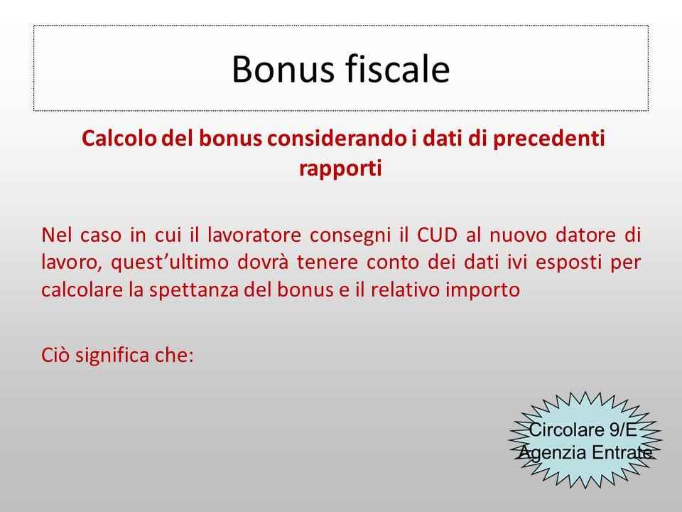 Calcolo del bonus considerando i dati di precedenti rapporti Nel caso in cui il lavoratore consegni il CUD al nuovo datore di lavoro, quest'ultimo dov