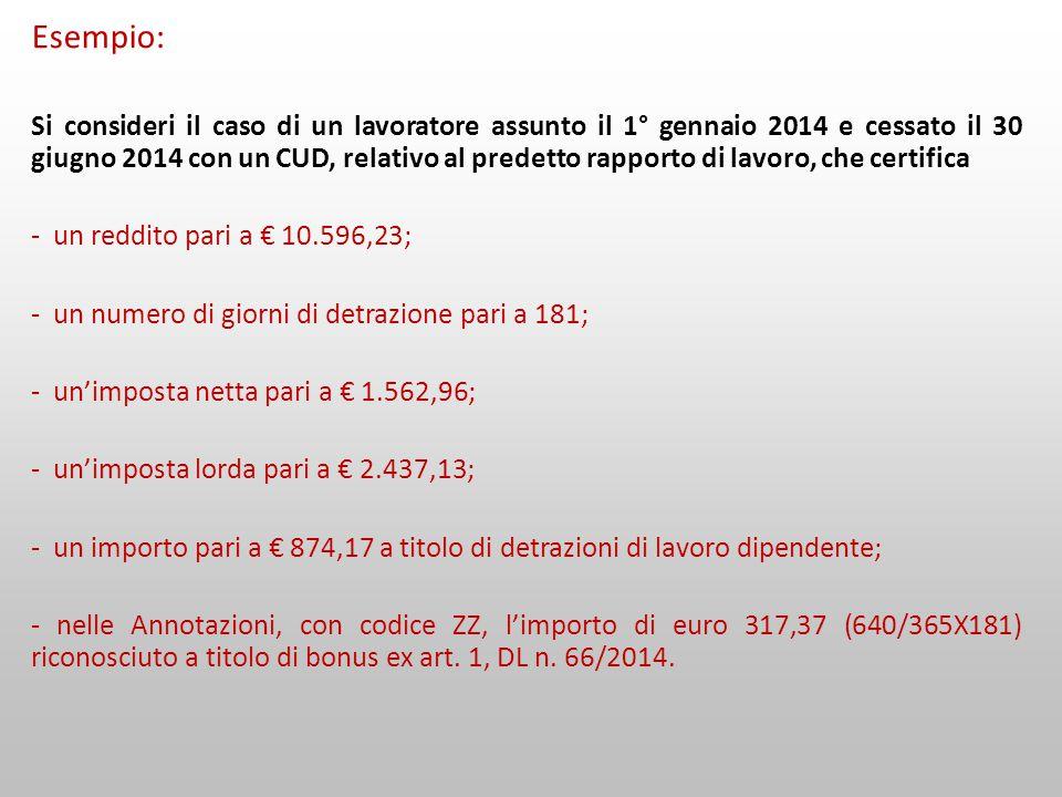 Esempio: Si consideri il caso di un lavoratore assunto il 1° gennaio 2014 e cessato il 30 giugno 2014 con un CUD, relativo al predetto rapporto di lav