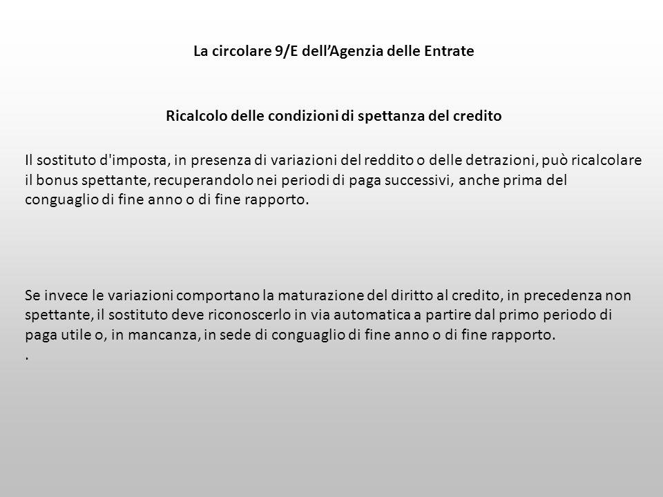 La circolare 9/E dell'Agenzia delle Entrate Ricalcolo delle condizioni di spettanza del credito Il sostituto d'imposta, in presenza di variazioni del