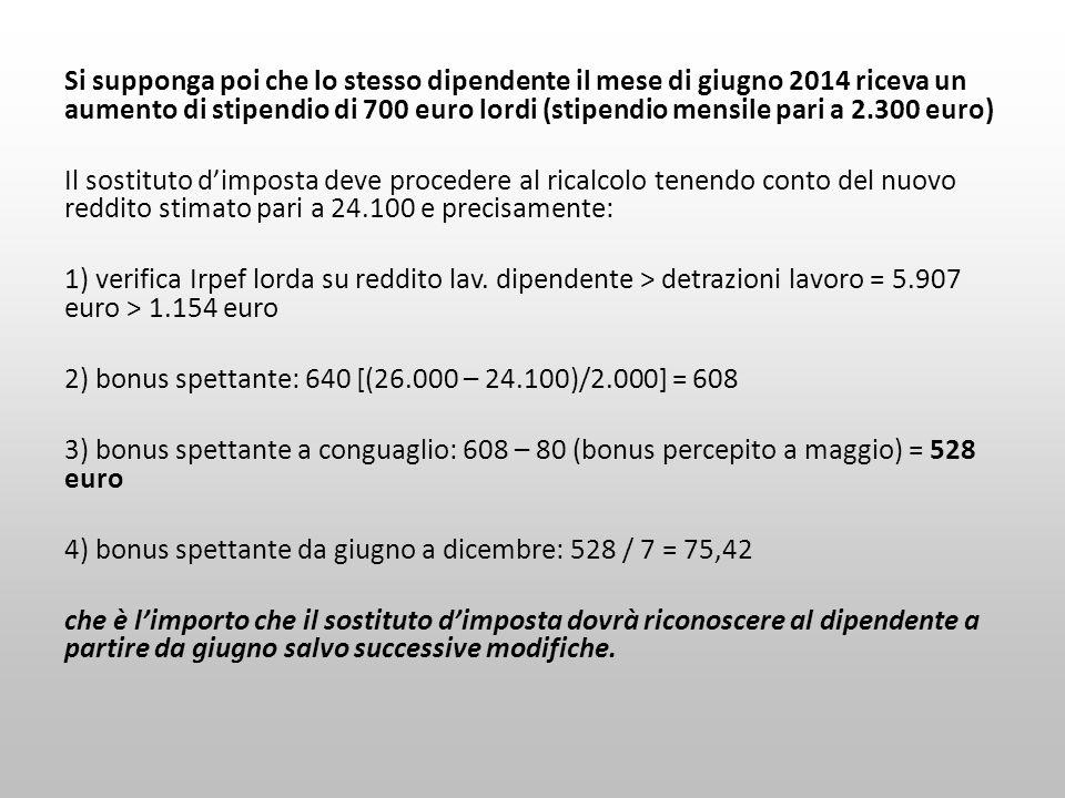 Si supponga poi che lo stesso dipendente il mese di giugno 2014 riceva un aumento di stipendio di 700 euro lordi (stipendio mensile pari a 2.300 euro)