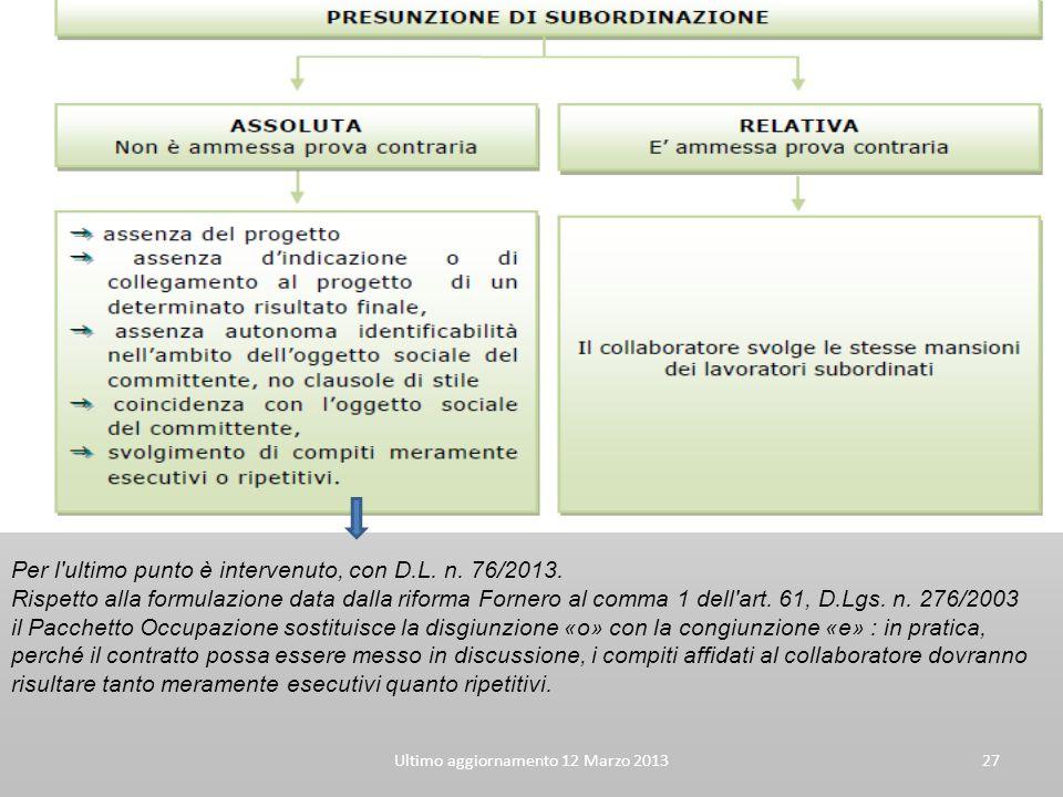 Ultimo aggiornamento 12 Marzo 201327 Per l'ultimo punto è intervenuto, con D.L. n. 76/2013. Rispetto alla formulazione data dalla riforma Fornero al c