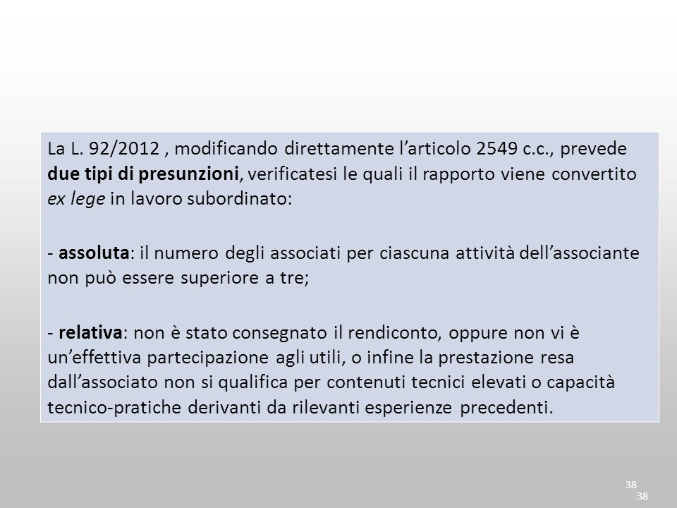 38 La L. 92/2012, modificando direttamente l'articolo 2549 c.c., prevede due tipi di presunzioni, verificatesi le quali il rapporto viene convertito e