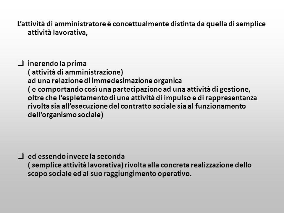 L'attività di amministratore è concettualmente distinta da quella di semplice attività lavorativa,  inerendo la prima ( attività di amministrazione)