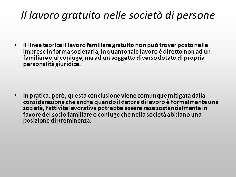 Il lavoro gratuito nelle società di persone Il linea teorica il lavoro familiare gratuito non può trovar posto nelle imprese in forma societaria, in q