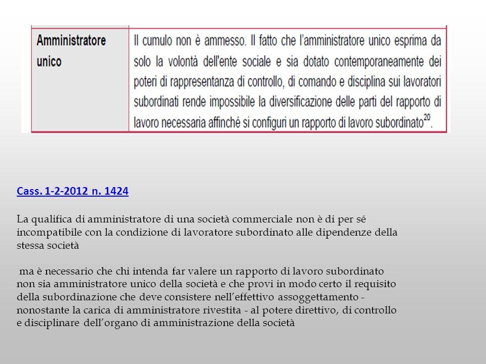 Cass. 1-2-2012 n. 1424 La qualifica di amministratore di una società commerciale non è di per sé incompatibile con la condizione di lavoratore subordi