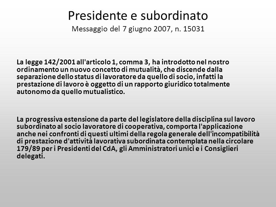 Presidente e subordinato Messaggio del 7 giugno 2007, n. 15031 La legge 142/2001 all'articolo 1, comma 3, ha introdotto nel nostro ordinamento un nuov