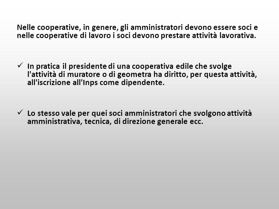 Nelle cooperative, in genere, gli amministratori devono essere soci e nelle cooperative di lavoro i soci devono prestare attività lavorativa. In prati