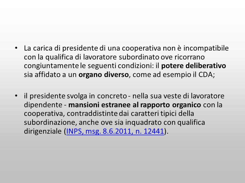 La carica di presidente di una cooperativa non è incompatibile con la qualifica di lavoratore subordinato ove ricorrano congiuntamente le seguenti con