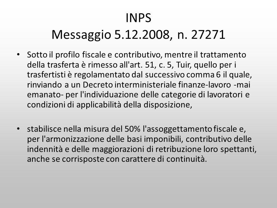INPS Messaggio 5.12.2008, n. 27271 Sotto il profilo fiscale e contributivo, mentre il trattamento della trasferta è rimesso all'art. 51, c. 5, Tuir, q