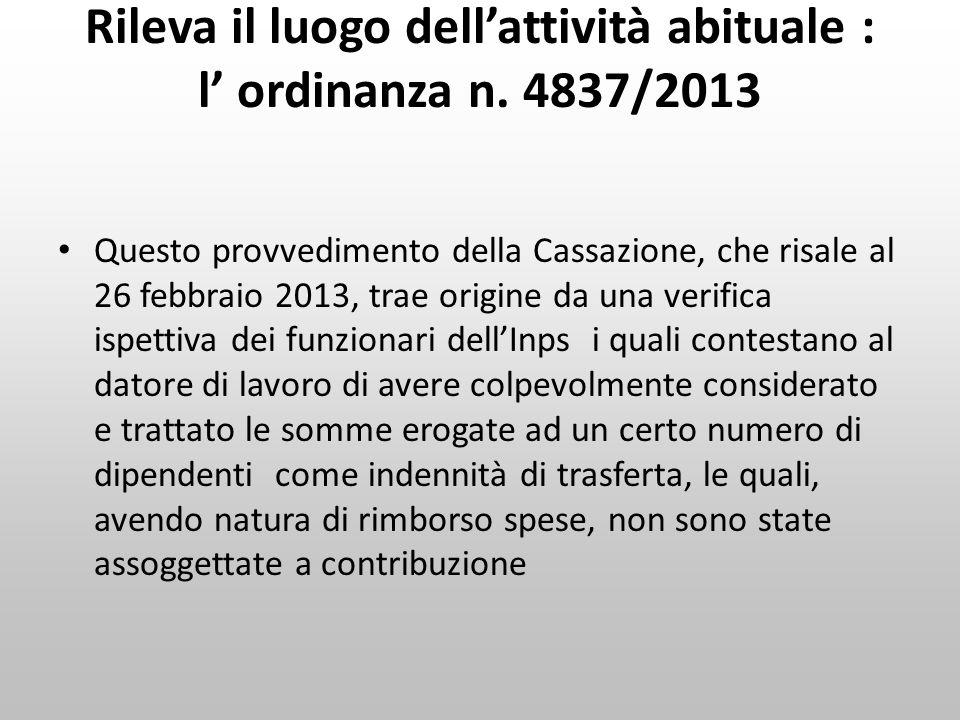 Rileva il luogo dell'attività abituale : l' ordinanza n. 4837/2013 Questo provvedimento della Cassazione, che risale al 26 febbraio 2013, trae origine