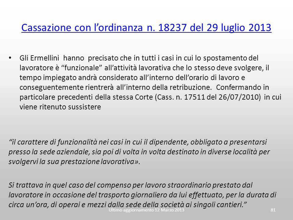 """Cassazione con l'ordinanza n. 18237 del 29 luglio 2013 Gli Ermellini hanno precisato che in tutti i casi in cui lo spostamento del lavoratore è """"funzi"""