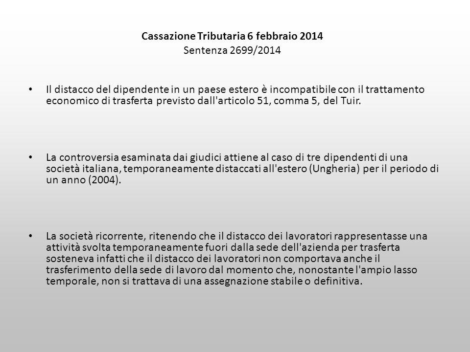 Cassazione Tributaria 6 febbraio 2014 Sentenza 2699/2014 Il distacco del dipendente in un paese estero è incompatibile con il trattamento economico di