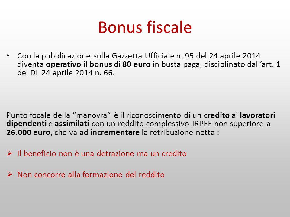 Bonus fiscale Con la pubblicazione sulla Gazzetta Ufficiale n. 95 del 24 aprile 2014 diventa operativo il bonus di 80 euro in busta paga, disciplinato