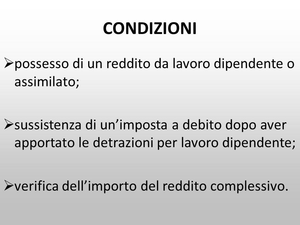 CONDIZIONI  possesso di un reddito da lavoro dipendente o assimilato;  sussistenza di un'imposta a debito dopo aver apportato le detrazioni per lavo