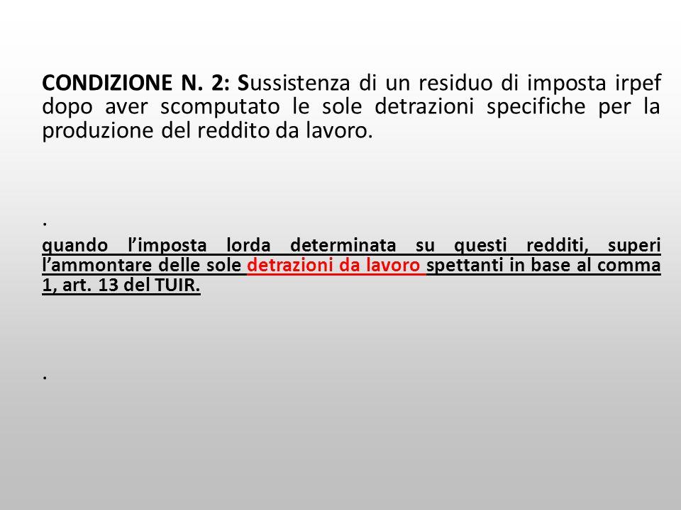 CONDIZIONE N. 2: Sussistenza di un residuo di imposta irpef dopo aver scomputato le sole detrazioni specifiche per la produzione del reddito da lavoro