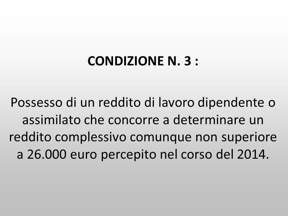 CONDIZIONE N. 3 : Possesso di un reddito di lavoro dipendente o assimilato che concorre a determinare un reddito complessivo comunque non superiore a