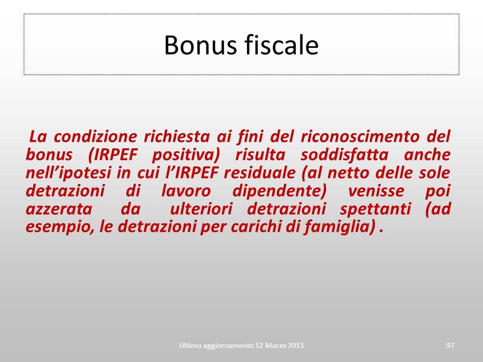 Ultimo aggiornamento 12 Marzo 201397 La condizione richiesta ai fini del riconoscimento del bonus (IRPEF positiva) risulta soddisfatta anche nell'ipot
