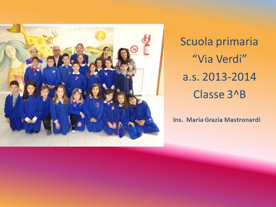 "Scuola primaria ""Via Verdi"" a.s. 2013-2014 Classe 3^B Ins. Maria Grazia Mastronardi"
