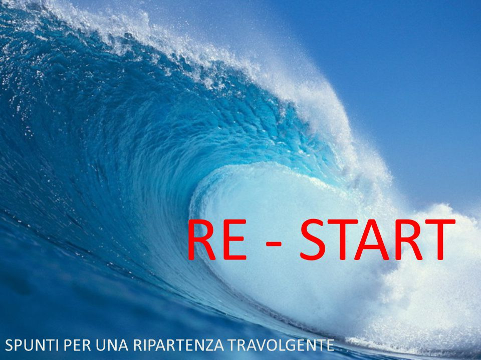 RE - START SPUNTI PER UNA RIPARTENZA TRAVOLGENTE