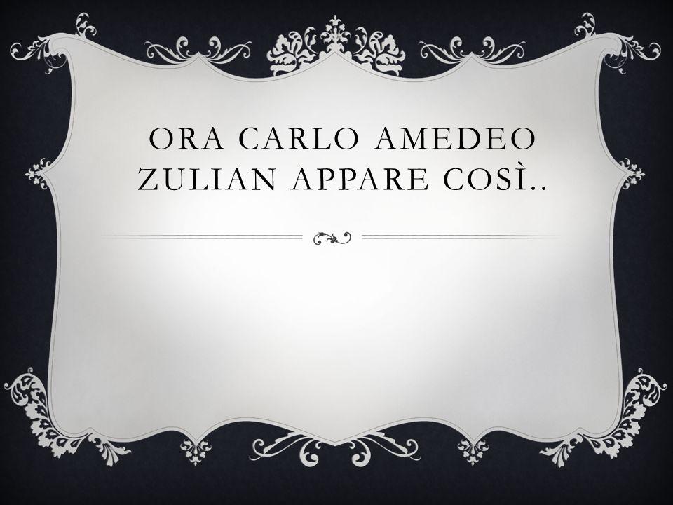 ORA CARLO AMEDEO ZULIAN APPARE COSÌ..