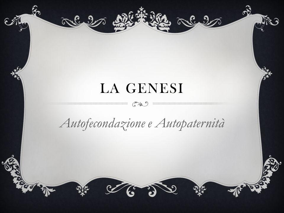 LA GENESI Autofecondazione e Autopaternità