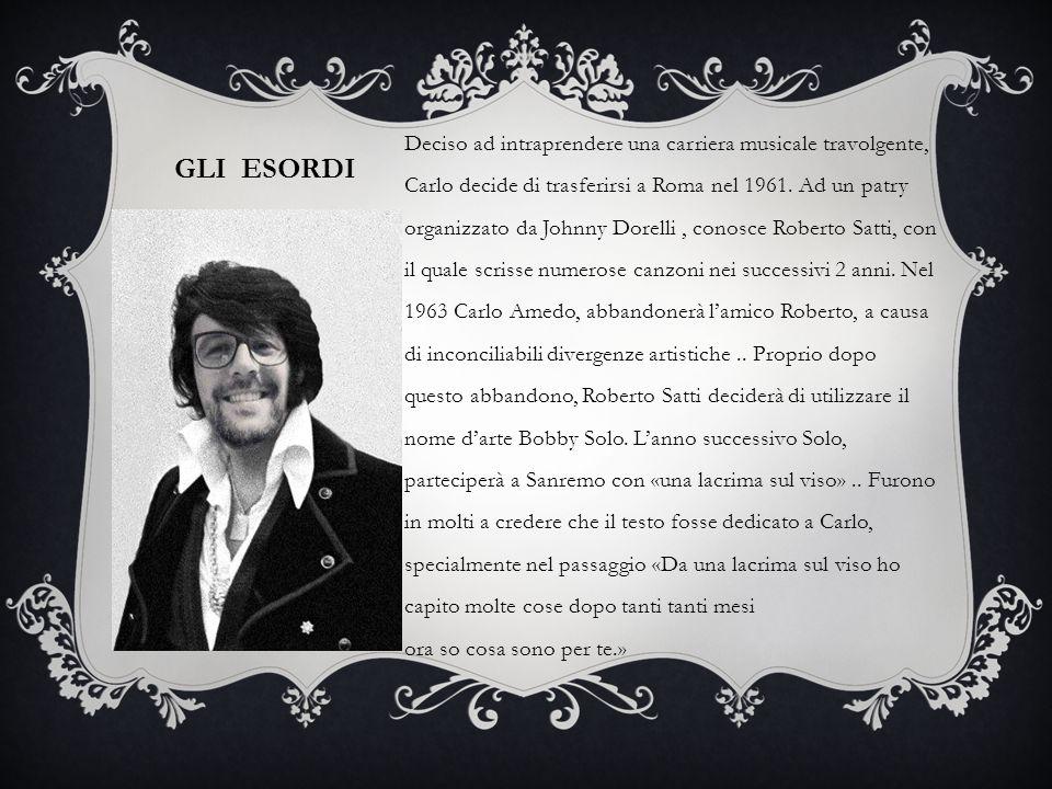 GLI ESORDI Deciso ad intraprendere una carriera musicale travolgente, Carlo decide di trasferirsi a Roma nel 1961. Ad un patry organizzato da Johnny D