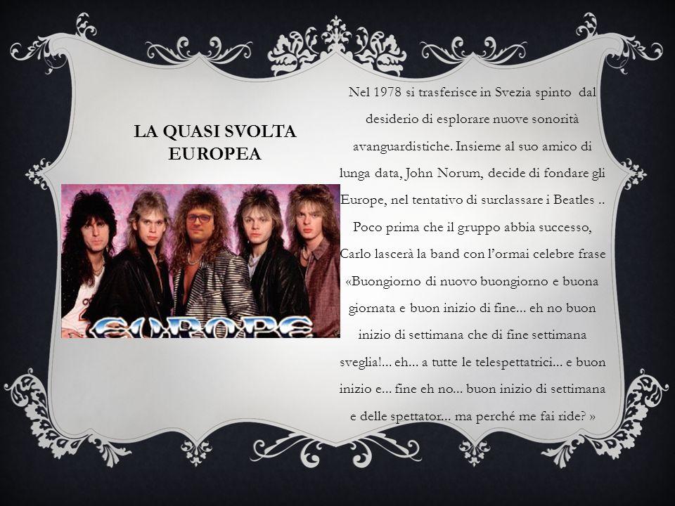 LA QUASI SVOLTA EUROPEA Nel 1978 si trasferisce in Svezia spinto dal desiderio di esplorare nuove sonorità avanguardistiche. Insieme al suo amico di l