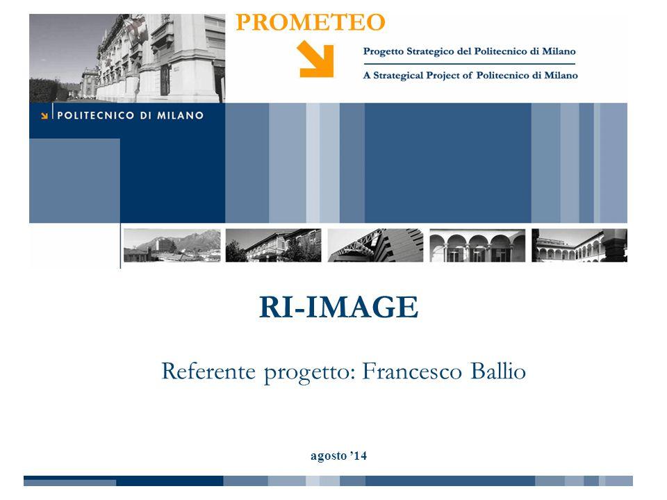 PROMETEO agosto '14 RI-IMAGE Referente progetto: Francesco Ballio