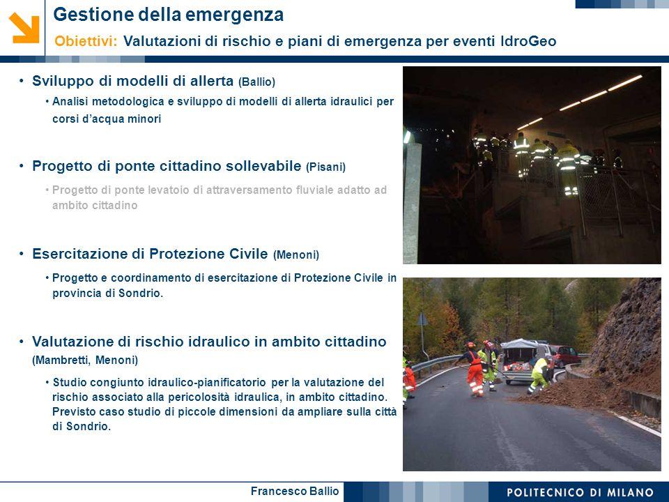 Francesco Ballio Sviluppo di modelli di allerta (Ballio) Analisi metodologica e sviluppo di modelli di allerta idraulici per corsi d'acqua minori Prog