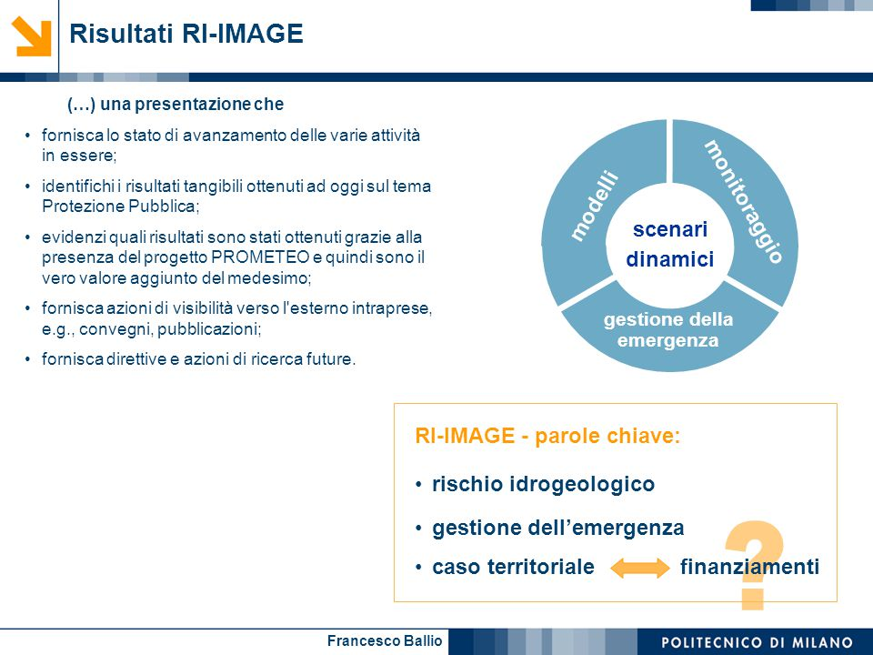 Francesco Ballio Risultati RI-IMAGE RI-IMAGE - parole chiave: rischio idrogeologico gestione dell'emergenza caso territoriale finanziamenti (…) una pr