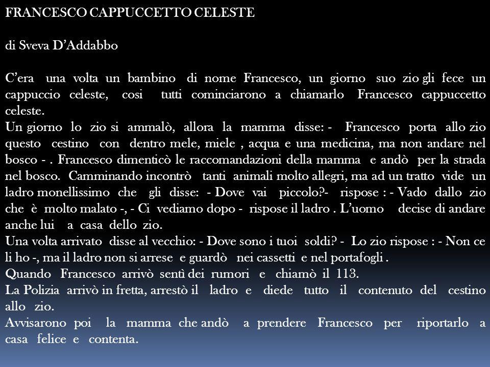 FRANCESCO CAPPUCCETTO CELESTE di Sveva D'Addabbo C'era una volta un bambino di nome Francesco, un giorno suo zio gli fece un cappuccio celeste, cosi t