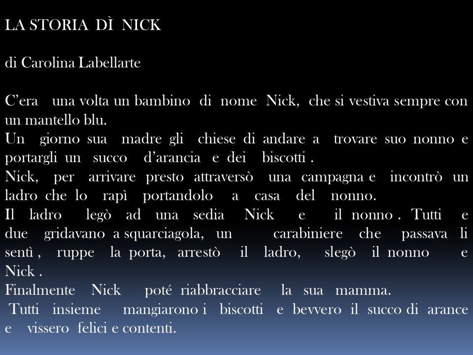 LA STORIA DÌ NICK di Carolina Labellarte C'era una volta un bambino di nome Nick, che si vestiva sempre con un mantello blu. Un giorno sua madre gli c