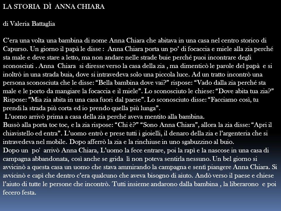 LA STORIA DÌ ANNA CHIARA di Valeria Battaglia C'era una volta una bambina di nome Anna Chiara che abitava in una casa nel centro storico di Capurso. U