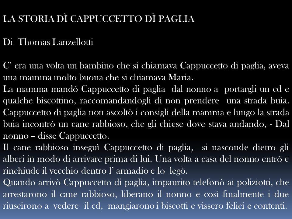 LA STORIA DÌ CAPPUCCETTO DÌ PAGLIA Di Thomas Lanzellotti C' era una volta un bambino che si chiamava Cappuccetto di paglia, aveva una mamma molto buon