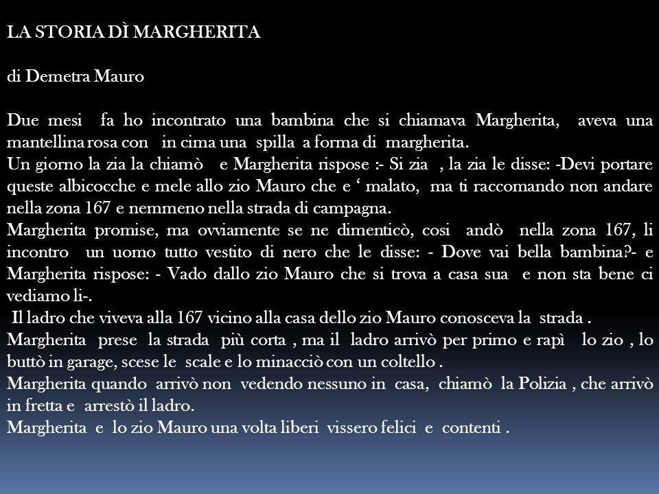 LA STORIA DÌ MARGHERITA di Demetra Mauro Due mesi fa ho incontrato una bambina che si chiamava Margherita, aveva una mantellina rosa con in cima una s
