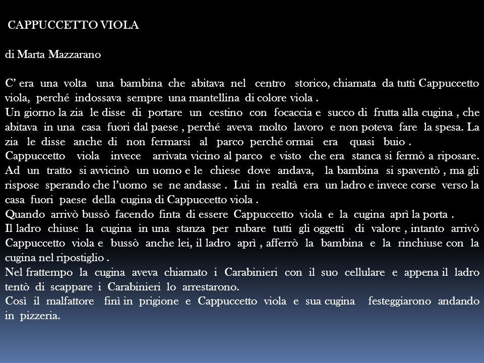 CAPPUCCETTO VIOLA di Marta Mazzarano C' era una volta una bambina che abitava nel centro storico, chiamata da tutti Cappuccetto viola, perché indossav