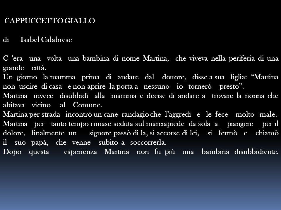 CAPPUCCETTO GIALLO di Isabel Calabrese C 'era una volta una bambina di nome Martina, che viveva nella periferia di una grande città. Un giorno la mamm