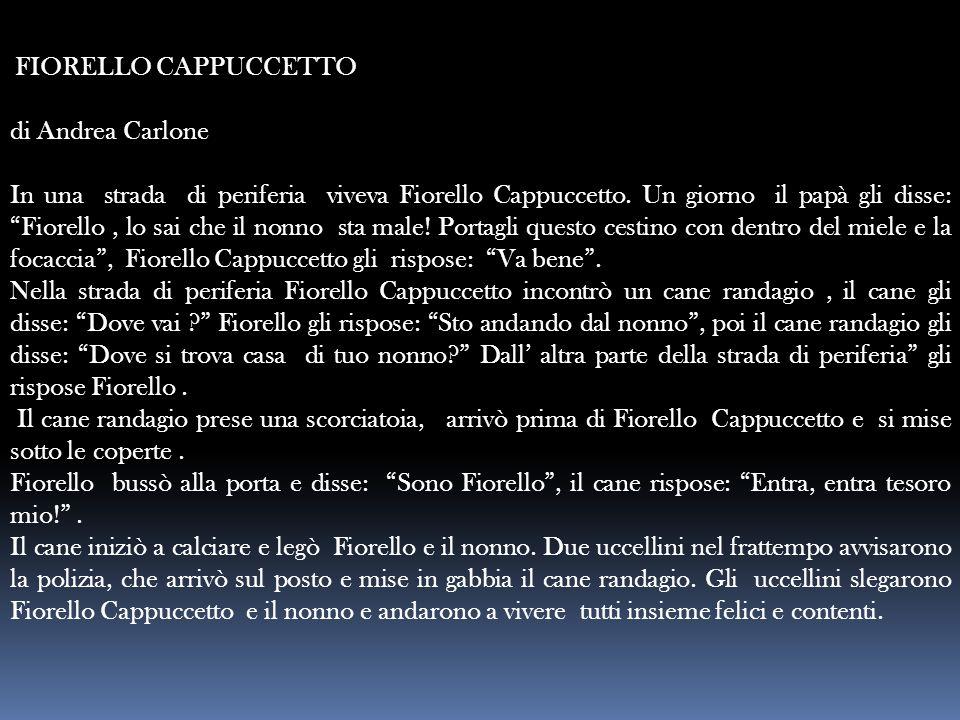 """FIORELLO CAPPUCCETTO di Andrea Carlone In una strada di periferia viveva Fiorello Cappuccetto. Un giorno il papà gli disse: """"Fiorello, lo sai che il n"""