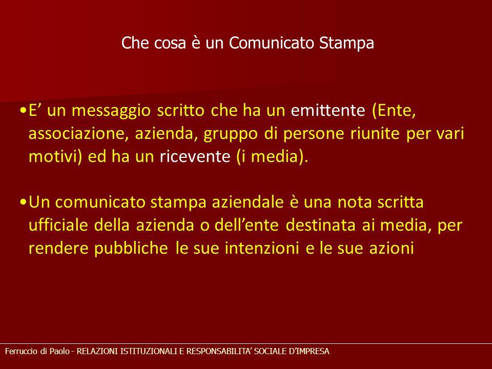 Che cosa è un Comunicato Stampa E' un messaggio scritto che ha un emittente (Ente, associazione, azienda, gruppo di persone riunite per vari motivi) ed ha un ricevente (i media).