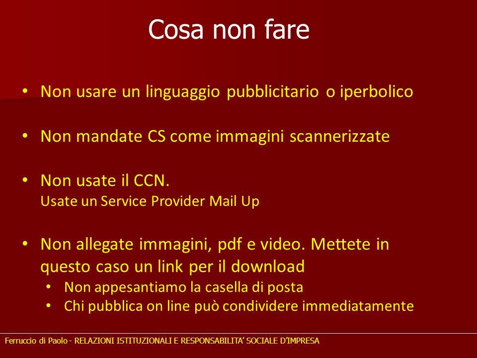 Ferruccio di Paolo - RELAZIONI ISTITUZIONALI E RESPONSABILITA' SOCIALE D'IMPRESA Non usare un linguaggio pubblicitario o iperbolico Non mandate CS come immagini scannerizzate Non usate il CCN.