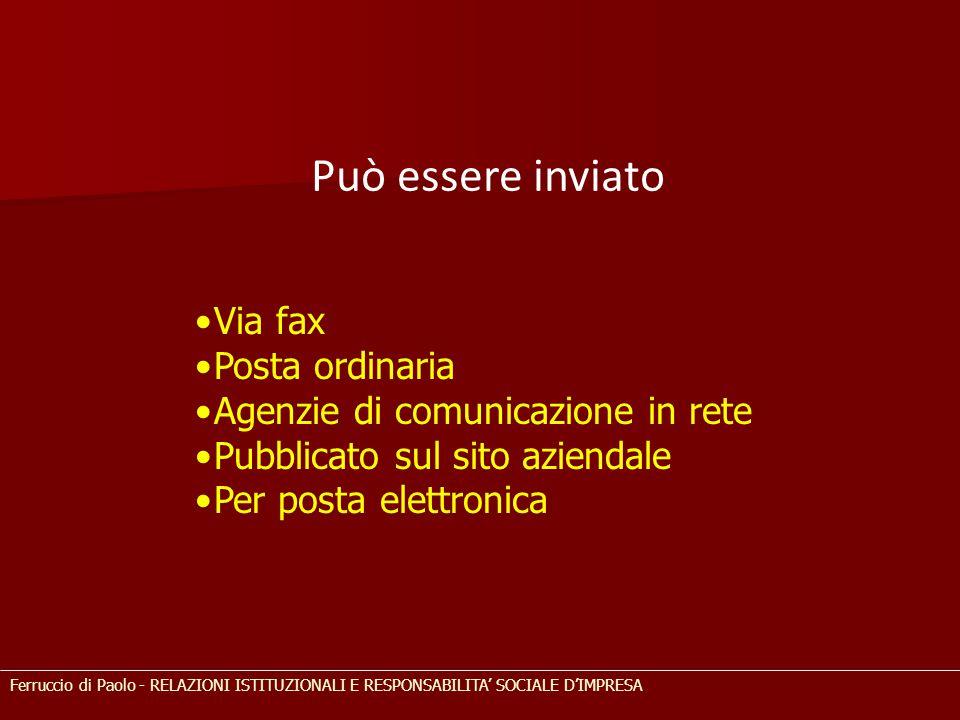 Può essere inviato Via fax Posta ordinaria Agenzie di comunicazione in rete Pubblicato sul sito aziendale Per posta elettronica Ferruccio di Paolo - RELAZIONI ISTITUZIONALI E RESPONSABILITA' SOCIALE D'IMPRESA