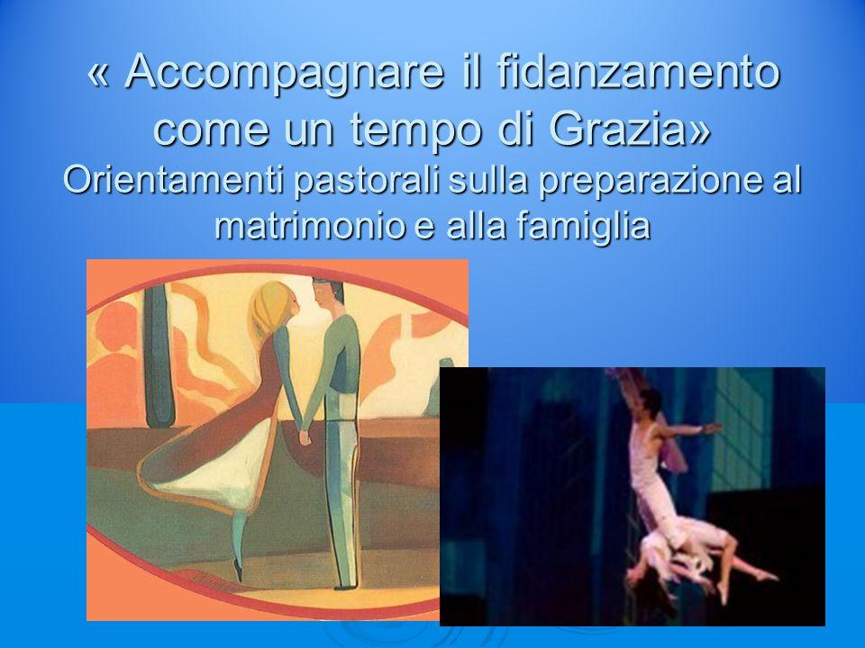 « Accompagnare il fidanzamento come un tempo di Grazia» Orientamenti pastorali sulla preparazione al matrimonio e alla famiglia