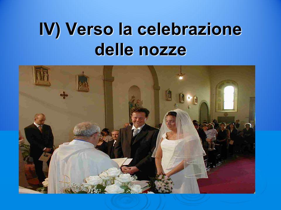 IV) Verso la celebrazione delle nozze